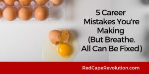 5 Career Mistakes Youre Making _ Red Cape Revolution