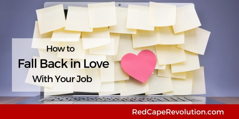 How to Fall Back in Love With Your Job_ Red Cape Revolution
