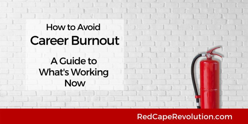 How to Avoid Career Burnout_ Red Cape Revolution