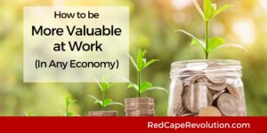 How to be more valuable at work_ Red Cape Revolution