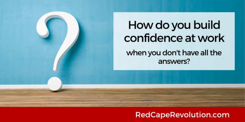 How do you build confidence at work Red Cape Revolution