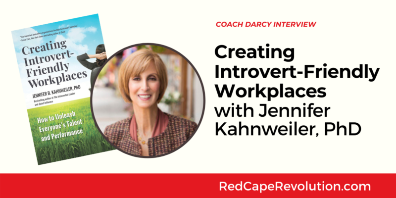 Introvert-Friendly Workplaces with Coach Darcy and Jennifer Kahnweiler | Red Cape Revolution
