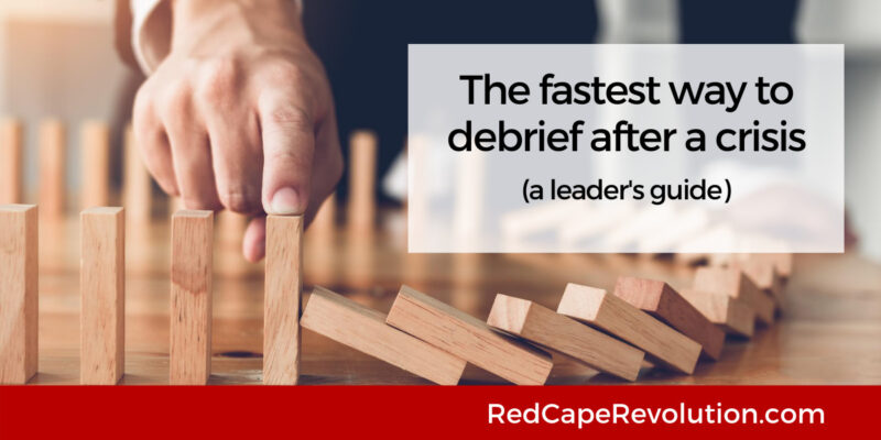 Fastest way to debrief after a crisis Red Cape Revolution