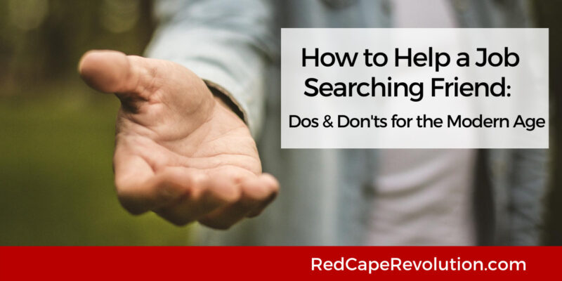 How to help a job searching friend Red Cape Revolution