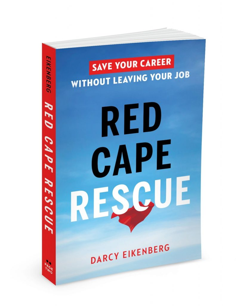 Red Cape Rescue: Save Your Career Without Leaving Your Job, by Darcy Eikenberg